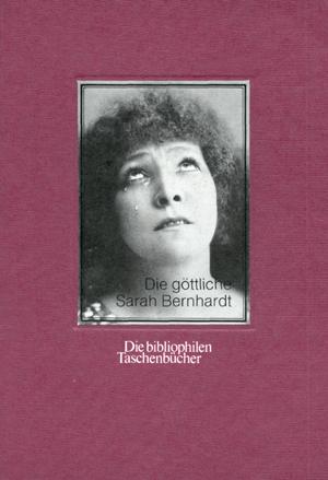 Die göttliche Sarah Bernhardt